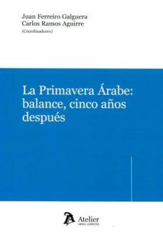 la primavera árabe: balance, cinco años después-juan ferreiro galguera-9788416652457