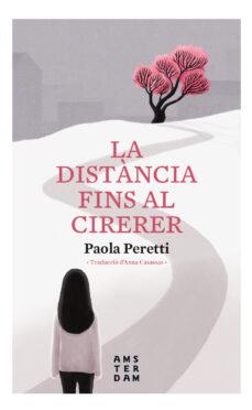 Descargar ebook for kindle fire LA DISTÀNCIA FINS AL CIRERER en español 9788416743957 de PAOLA PERETTI