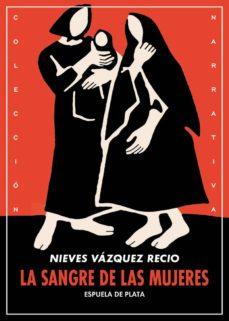 Descarga un libro gratis LA SANGRE DE LAS MUJERES de NIEVES VAZQUEZ RECIO
