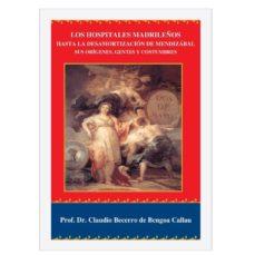 Libro de descarga de audio gratis LOS HOSPITALES MADRILEÑOS HASTA LA DESAMORTIZACIÓN DE MENDIZÁBAL (Literatura española) 9788417184957 de CLAUDIO BECERRO DE BENGOA CALLAU PDB DJVU