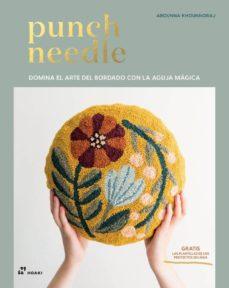 Descarga gratuita de libros de texto electrónicos. PUNCH NEEDLE: DOMINA EL ARTE DEL BORDADO CON LA AGUJA MAGICA de AROUNNA KHOUNNORAJ en español
