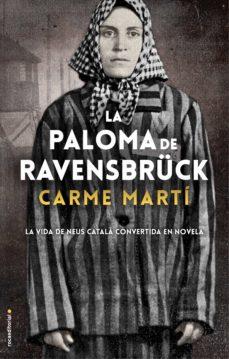 Descarga gratuita de libros compartidos LA PALOMA DE RAVENSBRUCK (Literatura española) DJVU MOBI PDB 9788417805357 de CARME MARTÍ