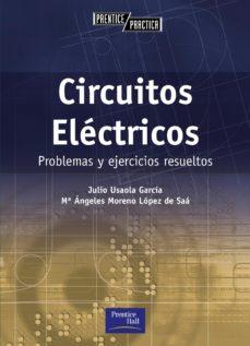 Descargas de libros electrónicos gratuitos de Epub CIRCUITOS ELECTRICOS: PROBLEMAS Y EJERCICIOS RESUELTOS 9788420535357 de JULIO USAOLA GARCIA, Mª ANGELES MORENO LOPEZ DE SAA