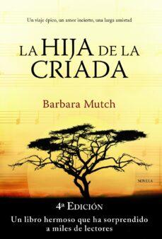 Libros gratis en línea descargables LA HIJA DE LA CRIADA DJVU RTF 9788420675657 in Spanish de BARBARA MUTCH