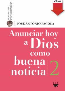 anunciar hoy a dios como buena noticia (ebook-epub) (ebook)-jose antonio pagola-9788428830157