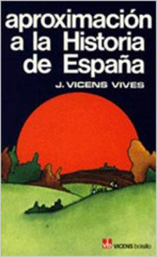 aproximacion a la historia de españa-jaume vicens vives-9788431614157