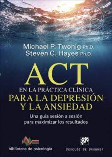 Enmarchaporlobasico.es Act En La Practica Clinica Para La Depresion Y La Ansiedad: Una G Uia Sesion A Sesion Para Maximizar Los Resultados Image
