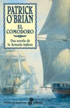 el comodoro: una novela de la armada inglesa. la xvii novela de a ubrey y maturin-patrick o brian-9788435060257