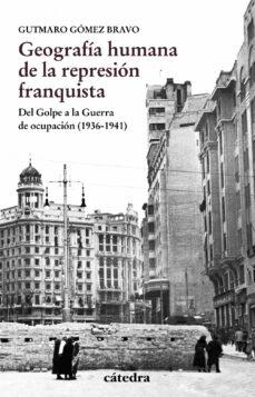 Titantitan.mx Geografia Humana De La Represion Franquista: Del Golpe A La Guerra De Ocupacion (1936-1941) Image