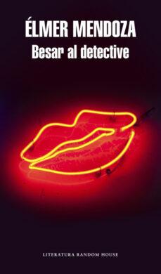 Los mejores libros electrónicos descargar gratis pdf BESAR AL DETECTIVE PDB PDF RTF in Spanish de ELMER MENDOZA 9788439731757