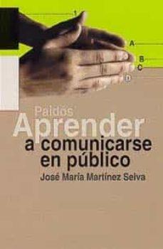 aprender a comunicarse en publico: guia practica-jose maria martinez selva-9788449310157