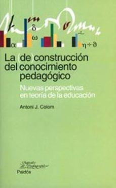 la (de) construccion del conocimiento pedagogico: nuevas perspect ivas en teoria de la educacion-antoni j. colom-9788449311857