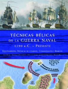 tecnicas belicas de la guerra naval 1.190 a.c.- presente: equipam iento, tecnicas de combate, comandantes y barcos-iain dickie-martin j. douguerty-9788466220057