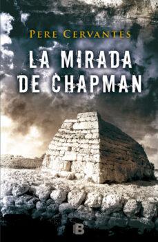 Descargas de libros electrónicos gratis para un simple toque de rincón LA MIRADA DE CHAPMAN 9788466658157