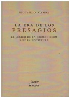 LA ERA DE LOS PRESAGIOS: EL LEXICO DE LA PREMONICION Y DE LA CONJETURA - RICCARDO CAMPA | Triangledh.org