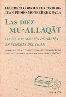 Descargar gratis ebook LAS DIEZ MU ALLAQAT: POESIA Y PANORAMA DE ARABIA EN VISPERAS DEL ISLAM (Literatura española) 9788475178257  de FEDERICO CORRIENTE CORDOBA, JUAN PEDRO MOFERRER SLA