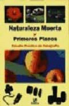 NATURALEZA MUERTA Y PRIMEROS PLANOS: ESTUDIO PRACTICO DE FOTOGRAF IA - VV.AA. |