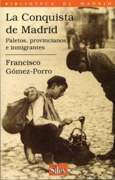 la conquista de madrid: paletos, provincianos e inmigrantes-francisco gomez-porro-9788477370857