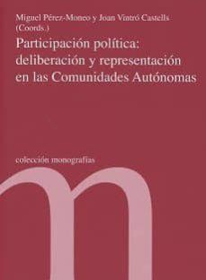 PARTICIPACION POLITICA: DELIBERACION Y REPRESENTACION EN LAS COMUNIDADES AUTONOMAS - MIGUEL PEREZ-MONEO |