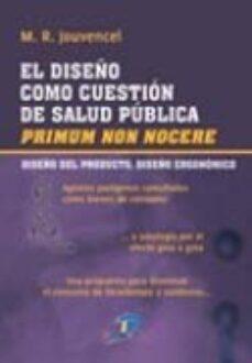 Descargar el foro de ebooks EL DISEÑO COMO CUESTION DE SALUD PUBLICA (Spanish Edition) de M. RODRIGUEZ JOUVENCEL 9788479789657 CHM MOBI PDB