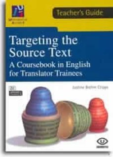 Ebook en pdf descarga gratuita TARGETING THE SOURCE TEXT: A COURSEBOOK IN ENGLISH FOR TRANSLATOR TRAINESS (TEACHER S GUIDE) 9788480214957 en español