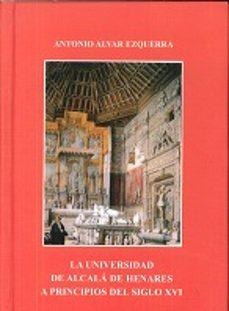 La Universidad De Alcala De Henares A Principios Del Siglo Xvi 3ª Ed Antonio Alvar Ezquerra Comprar Libro 9788481387957