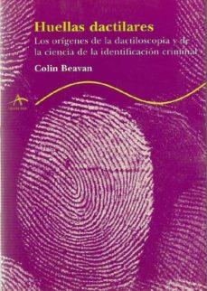 Descargar HUELLAS DACTILARES: LOS ORIGENES DE LA DACTILOSCOPIA Y DE LA CIEN CIA DE LA IDENTIFICACION CRIMINAL gratis pdf - leer online