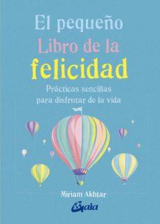 Descargas gratuitas de libros electrónicos para ipod EL PEQUEÑO LIBRO DE LA FELICIDAD: PRACTICAS SENCILLAS PARA DISFRU TAR LA VIDA