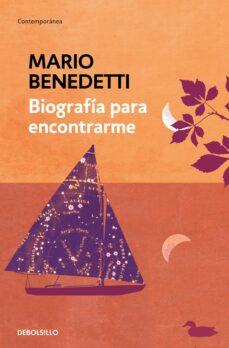 Nuevo libro real de descarga gratuita. BIOGRAFIA PARA ENCONTRARME 9788490626757 de MARIO BENEDETTI (Literatura española)