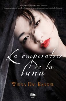 Descargar libros en amazon LA EMPERATRIZ DE LA LUNA (EMPERATRIZ WU 2) de WEINA DAI RANDEL
