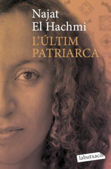 Descargar gratis kindle books torrents L ULTIM PATRIARCA 9788492549757 de NAJAT EL HACHMI MOBI iBook DJVU in Spanish