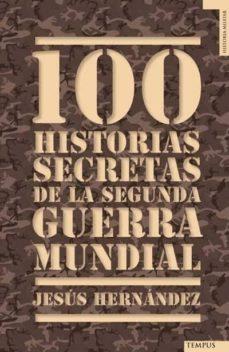 100 historias secretas de la ii guerra mundial-jesus hernandez-9788492567157