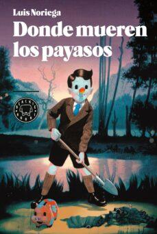 Descargar libros gratis android DONDE MUEREN LOS PAYASOS de LUIS NORIEGA