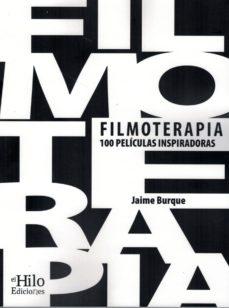 filmoterapia: 100 peliculas inspiradoras: una seleccion con los mejores largometrajes de la historia del cine para mejorar y     crecer a nivel personal-jaime burque-9788494733857