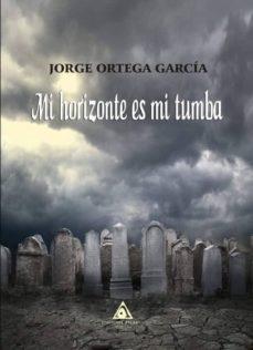 Descarga gratuita de libros completos en pdf. MI HORIZONTE ES MI TUMBA in Spanish 9788494873157