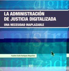 Descargar LA ADMINISTRACION DE JUSTICIA DIGITALIZADA: UNA NECESIDAD INAPLAZ ABLE gratis pdf - leer online