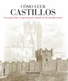 como leer castillos: un curso intensivo para entender las fortifi caciones-malcolm hislop-9788496669857