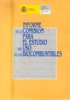 INFORME DE LA COMISION PARA EL ESTUDIO DEL USO DE LOS BIOCOMBUSTI BLES - VV.AA. |