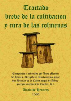 tratado breve de la cultivacion y cura de las colmenas-luis mendez de torres-9788497614757