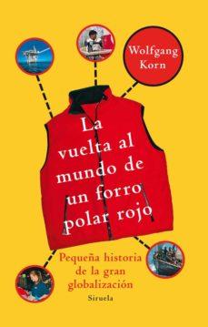 la vuelta al mundo de un forro polar rojo-wolfgang korn-9788498413557