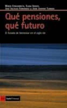que pensiones que futuro: el estado de bienestar en el siglo xxi-9788498881257