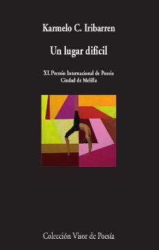 Epub libros de computadora descarga gratuita UN LUGAR DIFICIL (XL PREMIO INTERNACIONAL DE POESIA CIUDAD DE MELILLA) 9788498953657