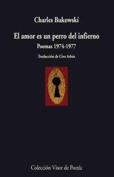 Amazon kindle descargar libros a la computadora EL AMOR ES UN PERRO DEL INFIERNO: POEMAS 1974-1977 de CHARLES BUKOWSKI FB2 9788498957457
