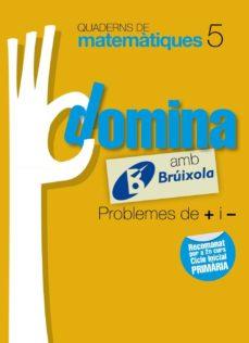 Curiouscongress.es Quaderns Domina Matemàtiques 5 Problemes De + I -Catalunya / Comunidad Valenciana / Illes Balearscatalán Image