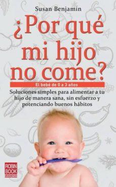 Libro de descargas gratuitas de audio ¿POR QUE MI HIJO NO COME?: EL BEBE DE 0 A 3 AÑOS: SOLUCIONES SIMP LES PARA ALIMENTAR A TU HIJO DE MANERA SANA, SIN ESFUERZO Y POTENCIANDO BUENOS HABITOS de SUSAN BENJAMIN  in Spanish