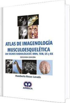 Descargar libros en línea kindle ATLAS DE IMAGENOLOGIA MUSCULOESQUELETICA: 200 SIGNOS RADIOLOGICOS : RMN, TEM, US Y RX (2ª ED.) (Literatura española) de H. ROSAS 9789585426757