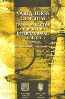 Titantitan.mx Varia Iuris Gentium: Temas Selectos De Derecho Internacional Publ Ico En Homenaje A Victor Carlos Garcia Moreno Image