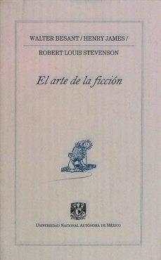 EL ARTE DE LA FICCIÓN - HENRY JAMES, WALTER BESANT, ROBERT LOUIS STEVENSON   Adahalicante.org