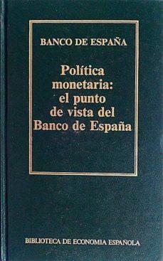 POLÍTICA MONETARIA: EL PUNTO DE VISTA DEL BANCO DE ESPAÑA - VVAA | Triangledh.org