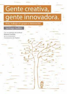 gente creativa, gente innovadora. arte, trabajo en grupo e innovación (ebook)-santiago guillén fernández-9781629347967